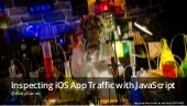 Inspecting iOS App Traffic with JavaScript - JSOxford - Jan 2018