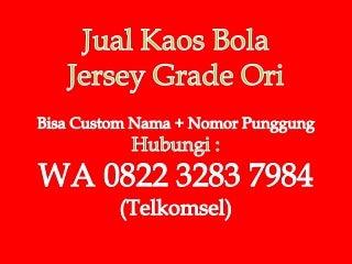 Hub: 0822 3283 7984 (T'sel), jual kaos bola ori barang export, jual kaos bola original