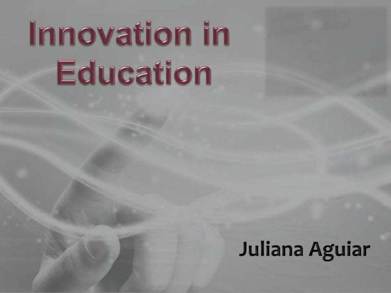 innovation in education Many of our schools and colleges are still stuck in the industrial age - assembly line methods inform our pedagogy schools evolved from a need to feed the factories, bureaucracies and armies.