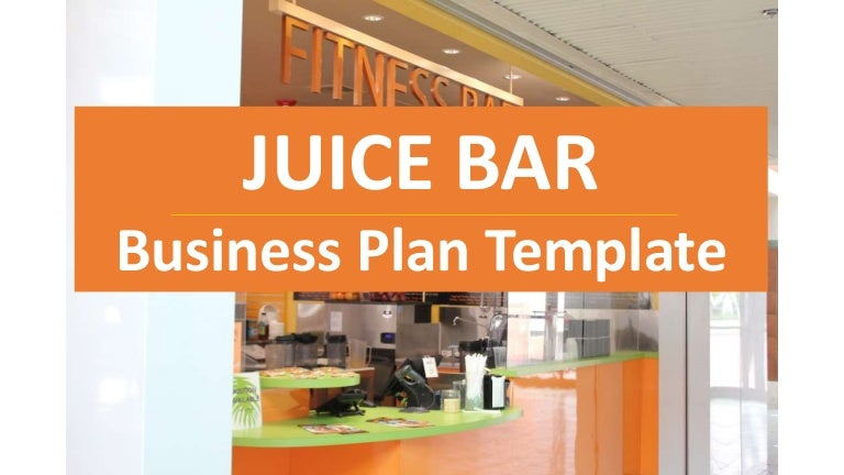 Juice Bar Business Plan - Cold Pressed Juices And Others