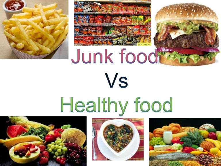 comparison between healthy food and junk food essay Healthy food may be considered as organic food (pure from chemicals), whole foods and natural food etc unhealthy foods the best way to describe the unhealthy food is the less nutritional food containing high amount of calories, fat and sugar.