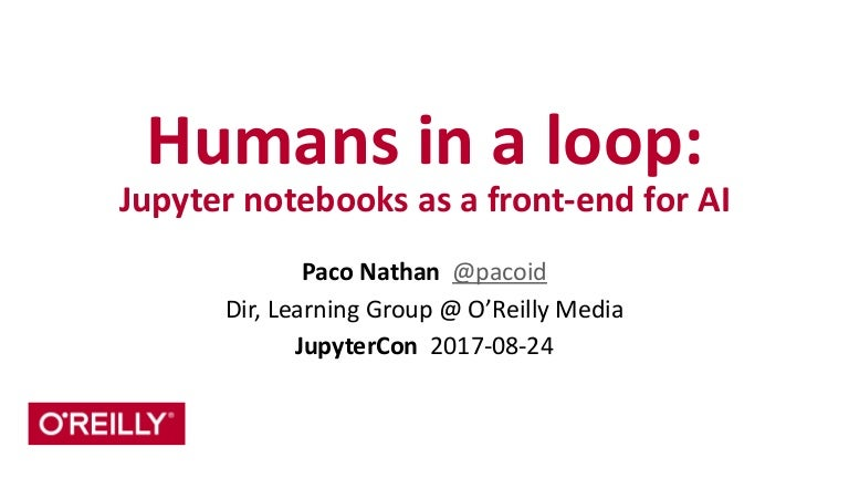 Humans in a loop: Jupyter notebooks as a front-end for AI