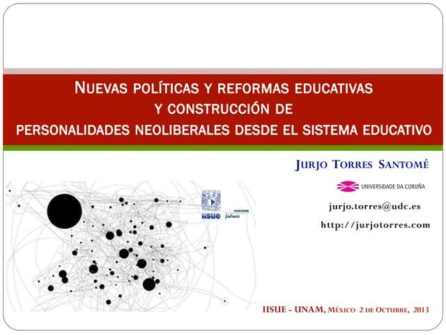 """""""Las nuevas políticas y reformas educativas y la construcción de personalidades neoliberales desde el sistema educativo"""".  Jurjo Torres Santomé (2013)"""