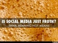 Just Make Good Coffee - Social Media Is Not Froth