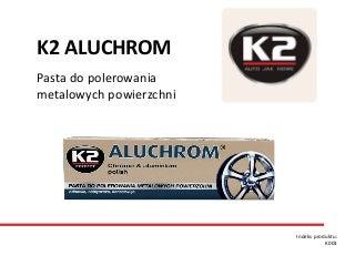 K003 K2 Aluchrom - Czyści i nabłyszcza metalowe powierzchnie
