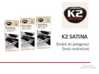 K2 Satina G417BB, G417SF, G417EF