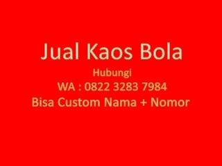 Hubungi WA : 0822 3283 7984 (T'Sel), Baju Baju Bola, Jual Kaos Bola Original