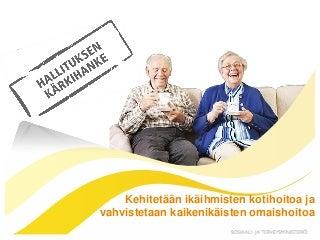 Anne-Mari Raassina. Kehitetään ikäihmisten kotihoitoa ja vahvistetaan kaikenikäisten omaishoitoa.