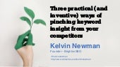 SearchLeeds 2018 - Kelvin Newman - Rough Agenda - Three practical (and inventive) ways of pinching keyword insight from your competitors