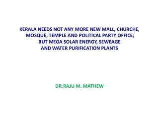Kerala needs not new malls,mosques,churches and temples but mega solar energy, water purification and waste management plants