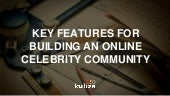Key features for Building an Online Celebrity Community