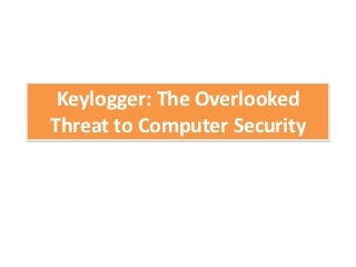 Keylogger the overlooked threat to computer security