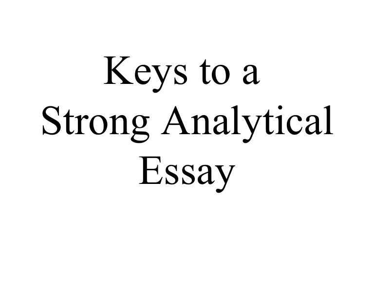 keys to writing a good analytical essay Writing a narrative essay is an essential talent for field research rather than summing things up for your reader, it presents your experience and allows them to draw their own conclusions.