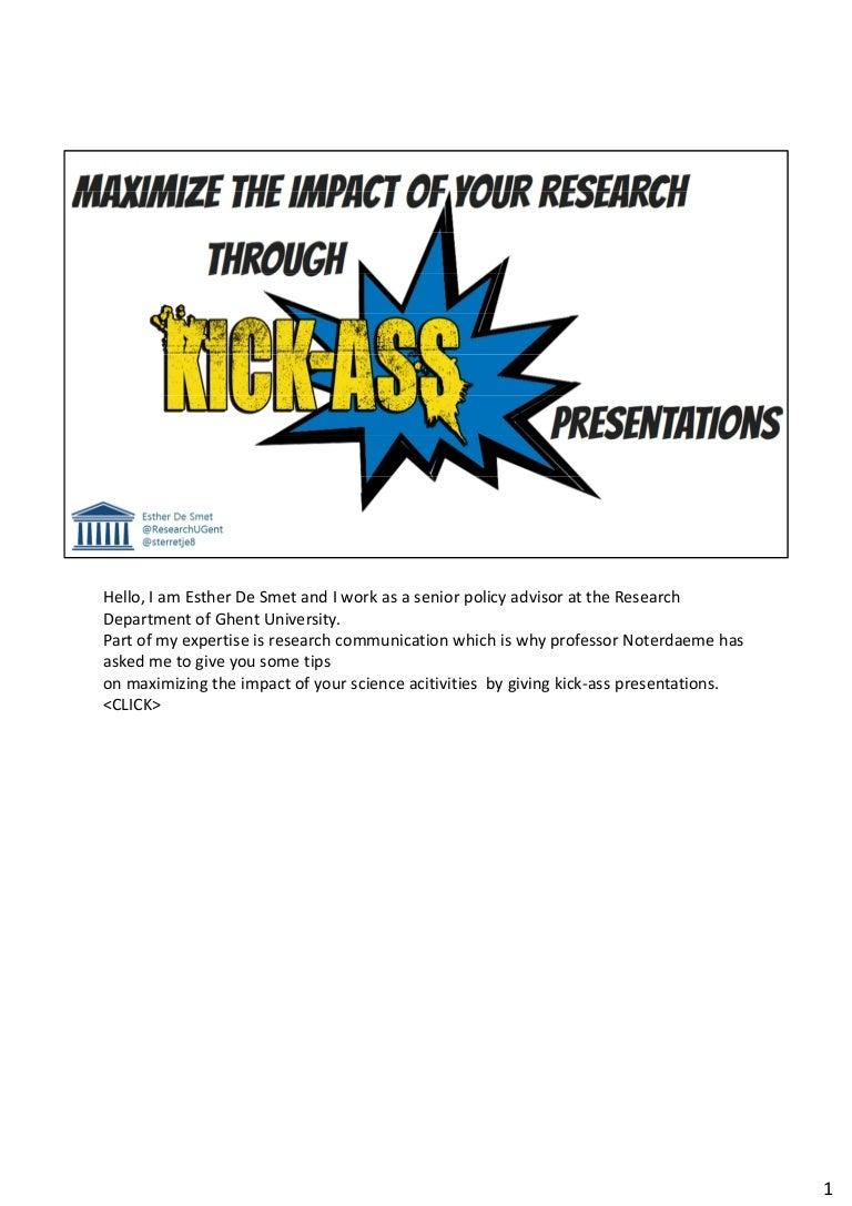 Maximizing Your Research Impact Through Kick Ass Presentations