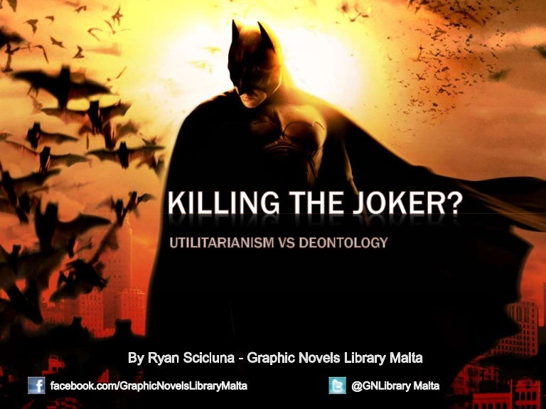 Batman Killing The Joker Utilitarianism Vs Deontology
