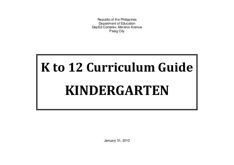 k to 12 curriculum guide for kindergarten rh slideshare net Kindergarten Curriculum Guide Wisconsin 2015 Kindergarten Curriculum Guide