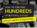 How I've Published 100s of E-books Without Writing a Single Word