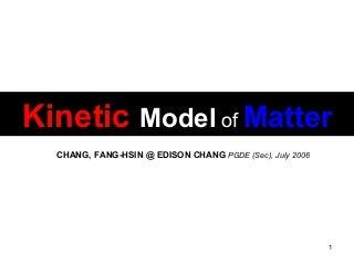 Kinetic Model of Matter