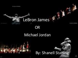 LeBron James or Michael Jordan