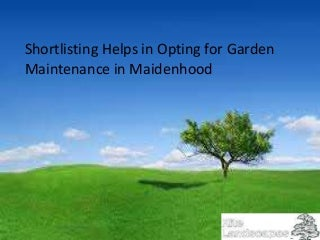 Shortlisting Helps in Opting for Garden Maintenance in Maidenhood