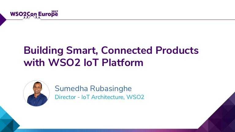 WSO2Con EU 2017] Building Smart, Connected Products with