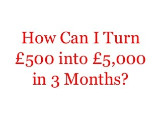 How Can I Turn £500 into £5,000 in 3 Months?