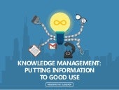 Knowledge Management: Putting Information to Good Use