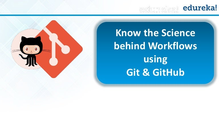 Know the Science behind WorkFlows using Git & GitHhub