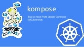 Kompose Quick Overview