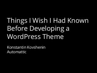 Things I Wish I Had Known Before Developing a WordPress Theme