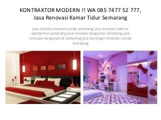 Kontraktor modern !! wa 085 7477 52 777, jasa renovasi kamar tidur semarang