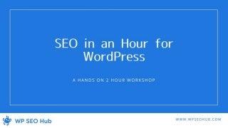 SEO in an Hour for WordPress - WP SEO Hub