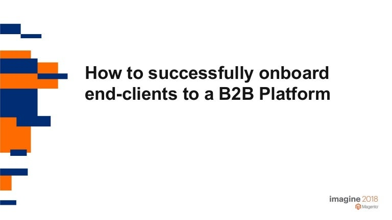 tomik99: How to successfully onboard end-clients to a B2B Platform - my slides from #MagentoImagine nhttps://t.co/xqcfcRih7y