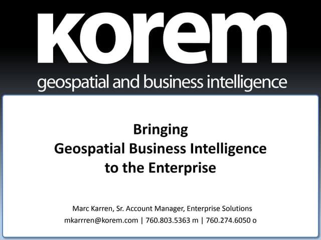 Bringing Geospatial Business Intelligenceto the Enterprise