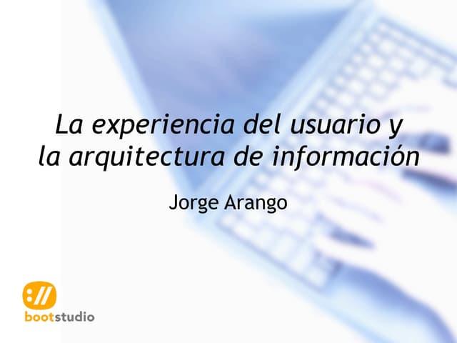 La experiencia del usuario y la arquitectura de información