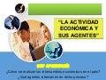 La actividad económica y sus agentes