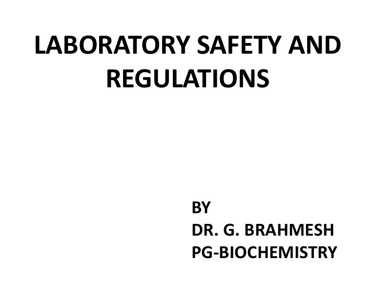 Lab safety and regulations by dr.brahmesh, PG BIOCHEMISTRY