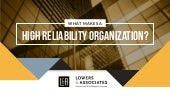 What Makes a High Reliability Organization?