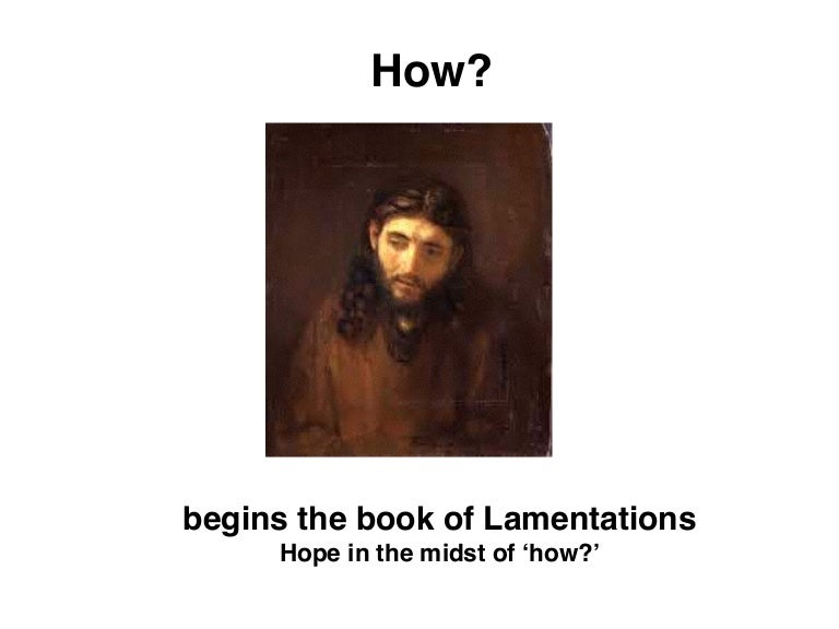Lamentations : Hope in the midst of How?