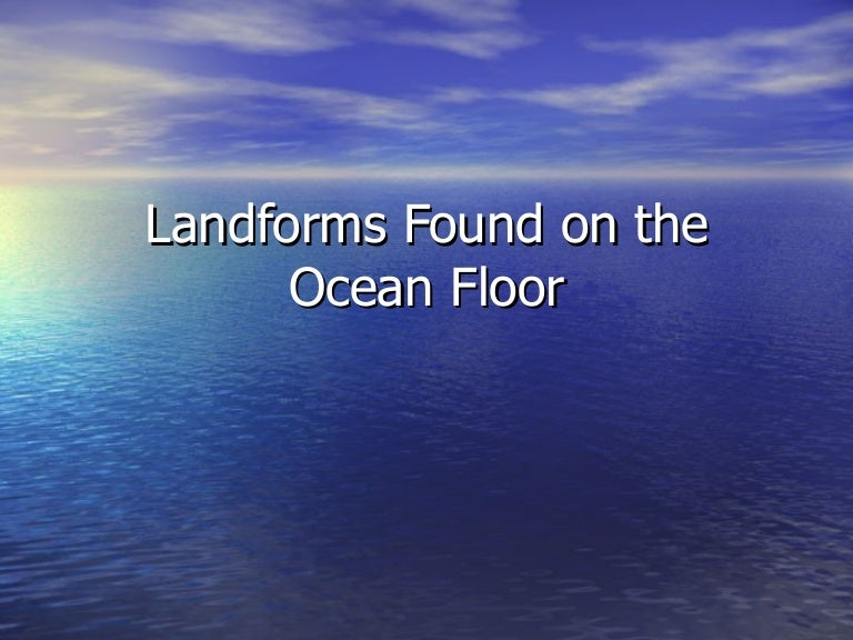 Landforms Found On The Ocean Floor
