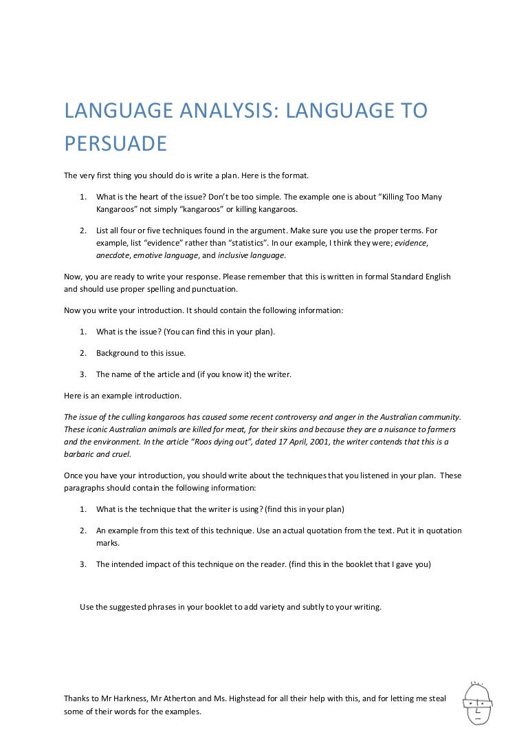 persuasive language analysis essay structure Remember that in years 11/12 you will be given 3 media texts to analyse and write your persuasive language analysis essay therefore you will need to the follow 4 main steps of analysis each time you analyse the 3 media texts you are given.