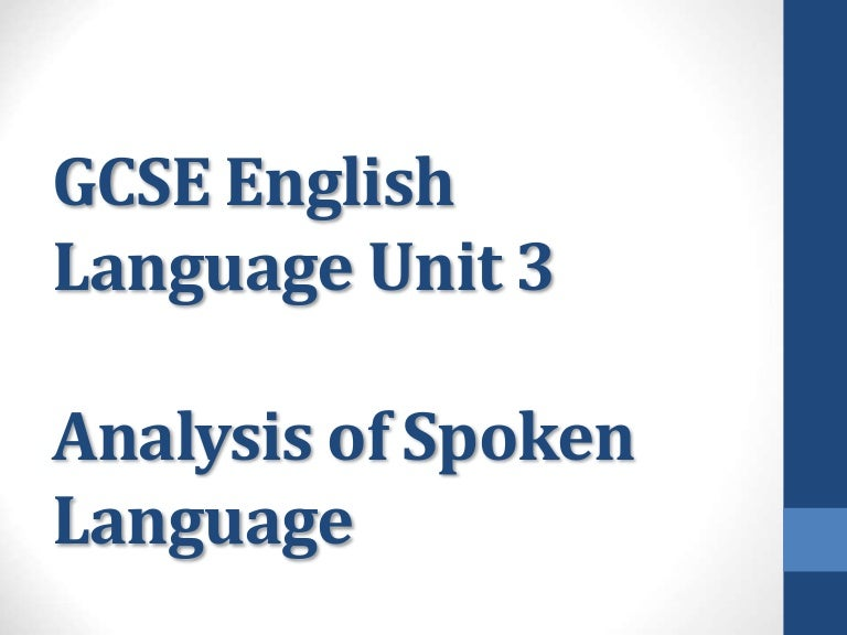 gcse english spoken language coursework Key stage 4 spoken english if you're teaching spoken language, or planning speaking and listening lessons, this is a great place to start for resources, powerpoint presentations and group activities.