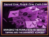 Bringing the Purple Cow to the Market: Tapping Into the Experience Economy by Lara Bazant