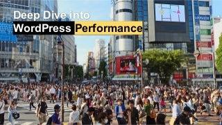 Deep dive into WordPress Performance