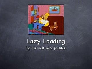 Lazy Loading Because I'm Lazy