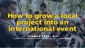 How to grow a local project into an international event