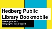 Hedberg Public Library Bookmobile - Class of 2015-16 LDA Collaborative Project Presentation