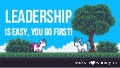 Leadership Is Easy, You Go First