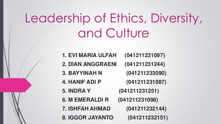 leadership ethics and culture essay This essay will show what is leadership and ethics in an organization, importance of ethical leadership, leadership and organization it is important to be fully engaged with the followers and support the organizational culture to reduce ethics risk followers should also be valued, getting.