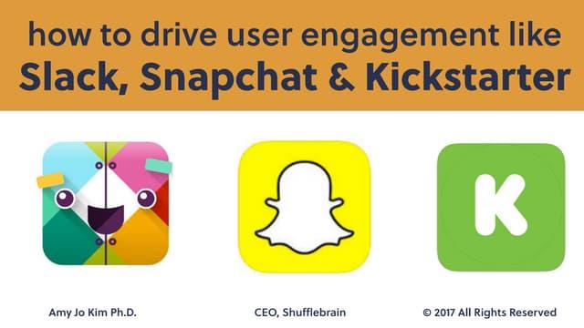 How to drive user engagement like Slack, Snapchat & Kickstarter